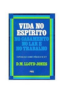 Efésios - Vl. 6: Vida no Espírito / D. M. Lloyd-Jones