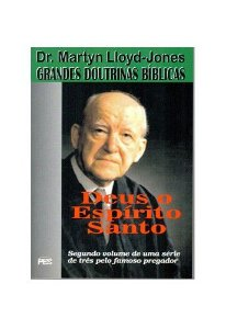 Grandes Doutrinas Bíblicas - Vol. 2 Deus o Espírito Santo / D. M. Lloyd-Jones