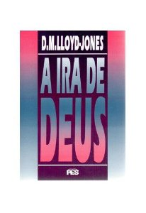 A Ira de Deus / D. M. Lloyd-Jones