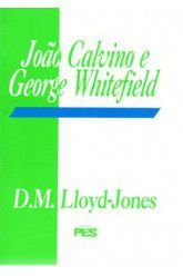 João Calvino e George Whitefield / D. M. Lloyd-Jones