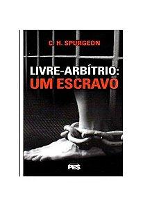 Livre-arbítrio: um escravo / C. H. Spurgeon