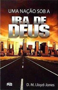 Uma Nação sob a ira de Deus / D. M. Lloyd-Jones