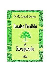 Paraíso perdido e recuperado / D. M. Lloyd-Jones