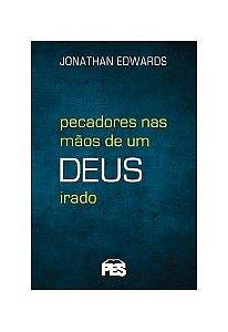 Pecadores nas mãos de um Deus irado / Jonathan Edwards