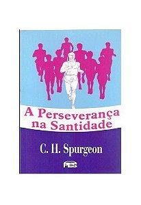 A Perseverança na santidade / C. H. Spurgeon