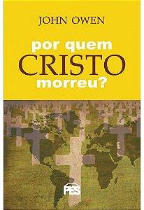 Por quem Cristo morreu? / John Owen
