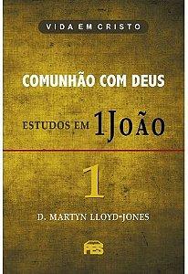 Primeira João Vol. 1 - Comunhão com Deus / D. M. Lloyd-Jones