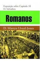 Romanos - Vol. 10: Fé salvadora / D. M. Lloyd-Jones