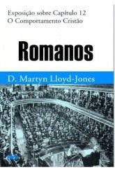 Romanos - Vol. 12: O Comportamento cristão / D. M. Lloyd-Jones