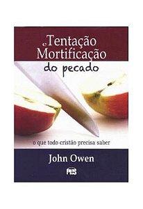 Tentação e Mortificação do Pecado / John Owen