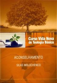 Curso Básico de Teologia - Vol. 10 - Aconselhamento / Silas Molochenco