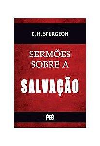 Sermões sobre a Salvação / C. H. Spurgeon