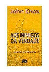 Sermão aos Inimigos da Verdade / John Knox