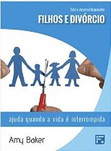 Série Aconselhamento: Filhos e Divórcio - Ajuda quando a vida é Interrompida / Amy Baker