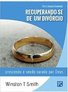 Série Aconselhamento: Recuperando-se de um Divórcio - Crescendo e sendo curado por Deus / Winston T. Smith