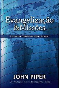 Evangelização e Missões: Proclamando o Evangelho para a Alegria das Nações / John Piper