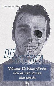 Disbioética: Vol. 2 - Novas Reflexões sobre os rumos de uma ética estranha / Hélio Angotti Neto