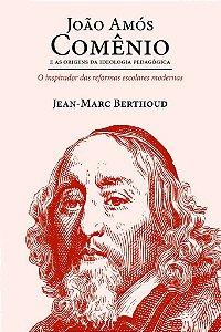 João Amós Comênio: As origens da Ideologia Pedagógica / Jean-Marc Berthoud