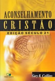 Aconselhamento Cristão - Edição século 21 / Gary R. Collins