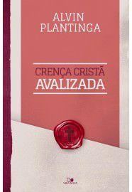 Crença cristã avalizada / Alvin Plantinga