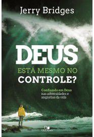 Deus está mesmo no controle? confiando em Deus nas adversidades e angústias da vida / Jerry Bridges