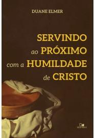 Servindo ao próximo com a humildade de Cristo / Duane Elmer