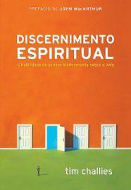 Discernimento Espiritual: a habilidade de pensar biblicamente sobre a vida / Tim Challies