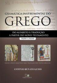 Gramática instrumental do grego: do alfabeto à tradução a partir do Novo Testamento / Antônio Renato Gusso