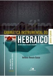 Gramática instrumental do hebraico - 3ª Ed.: inclui léxico analítico para tradução dos textos bíblicos / Antônio Renato