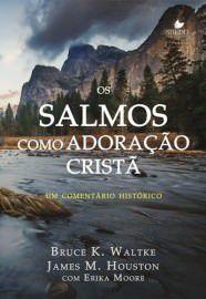 Os Salmos como adoração cristã: um comentário histórico / Bruce K. Waltke & James M. Houston