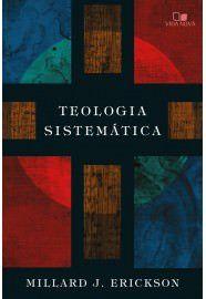 Teologia sistemática / Millard J. Erickson