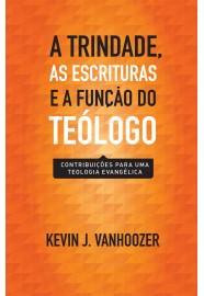 A Trindade, as Escrituras e a função do teólogo: contribuições para uma teologia evangélica / Kevin J. Vanhoozer