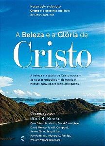 A Beleza e a Glória de Cristo / Joel Beeke
