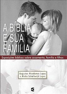 A Bíblia e sua família / Augustus Nicodemus Lopes & Minka Schalkwijk Lopes