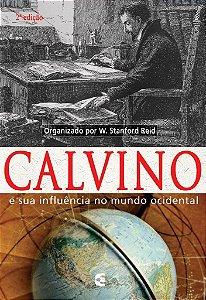 Calvino e sua influência no mundo ocidental - 2ª edição / W. Standford Reid