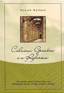 Calvino, Genebra e a Reforma / Ronald Wallace