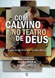 Com Calvino no teatro de Deus / John Piper & David Mathis