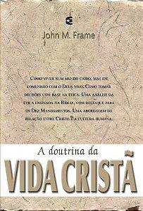 A Doutrina da vida cristã: Teologia do Senhorio / John Frame