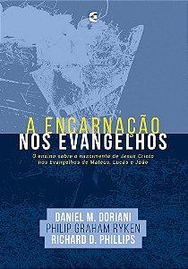 A Encarnação nos evangelhos / Philip Graham Ryken, Richard D. Phillips & Daniel Doriani