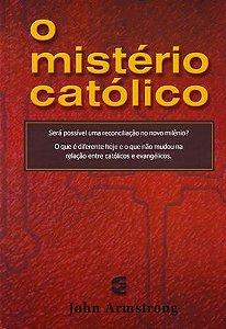 O Mistério católico / John Armstrong