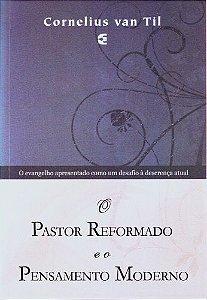 Pastor Reformado e o Pensamento Moderno / Cornelius Van Til