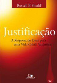 Justificação: a resposta de Deus para uma vida cristã autêntica / Russell P. Shedd