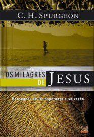 Os Milagres de Jesus - Vol. 1: mensagens de fé, esperança e salvação / C. H. Spurgeon