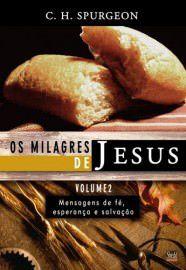 Os Milagres de Jesus - Vol. 2: mensagens de fé, esperança e salvação / C. H. Spurgeon