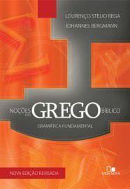 Noções do grego bíblico: gramática fundamental / Lourenço Stelio Rega & Johannes Bergmann