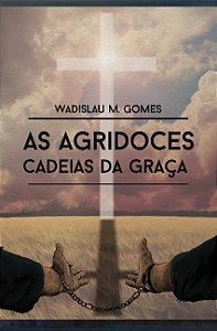 As Agridoces Cadeias da Graça / Wadislau Gomes