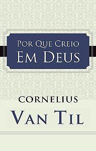 Por que Creio em Deus? / Cornelius Van Til