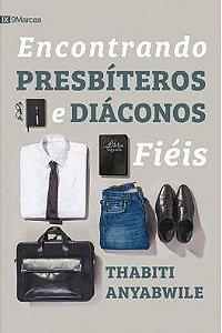 Encontrando presbíteros e diáconos fiéis / Thabiti Anyabwile