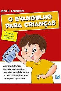 O Evangelho para crianças - 2ª Edição / John B. Leuzarder