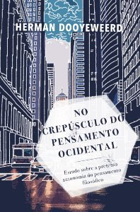 No Crepúsculo do Pensamento Ocidental / Herman Dooyeweerd